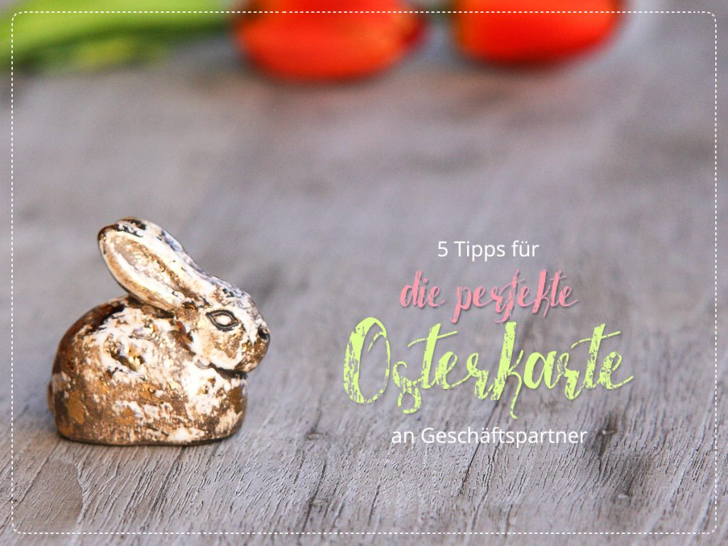 Grußkarten für Ostern, Osterkarten, Tipps für die Osterkarte an Geschäftspartner